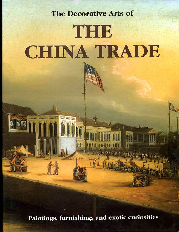 Image for The Decorative Arts of the China Trade: Paintings, Furnishings and Exotic Curiosities