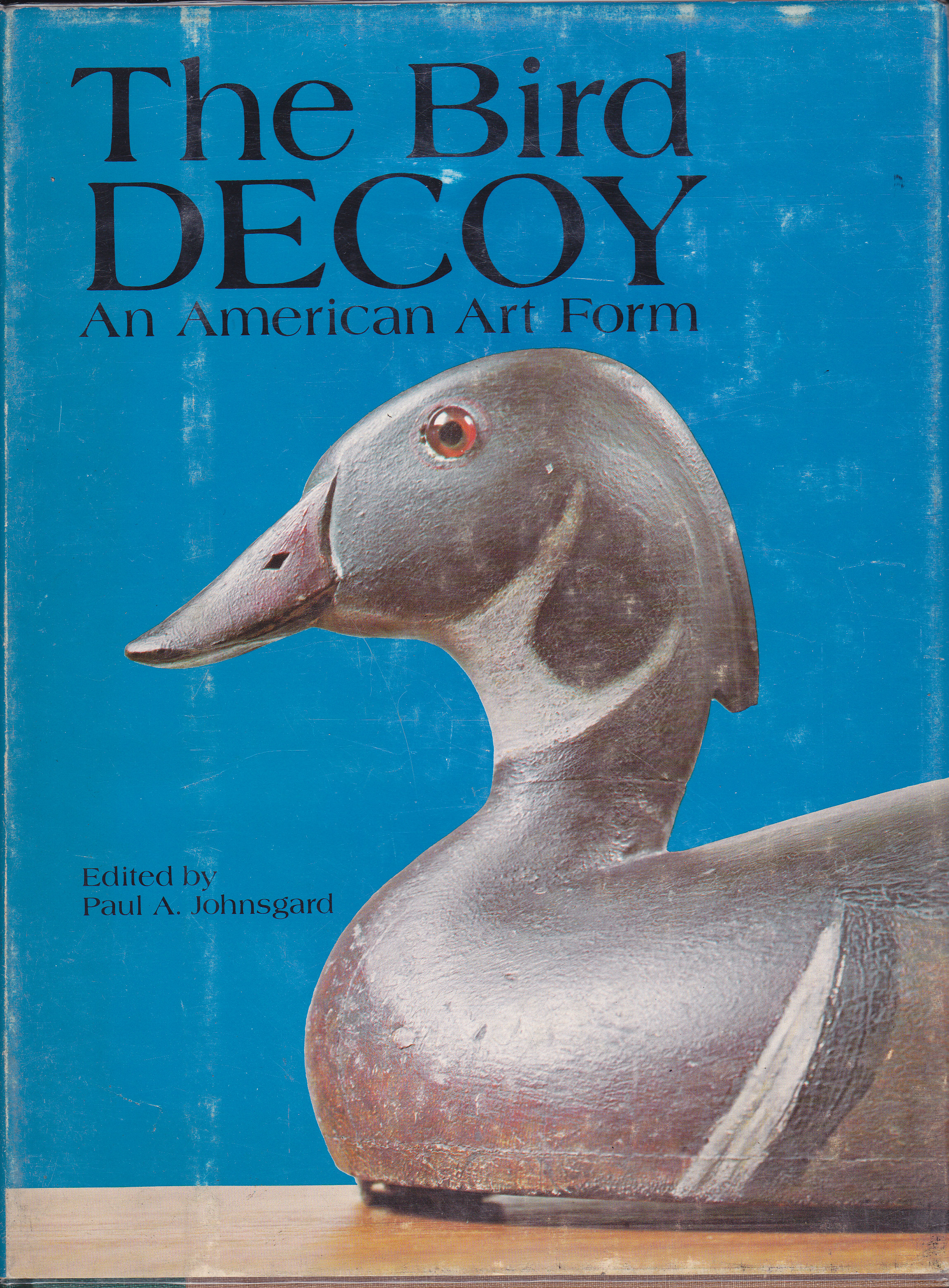 Image for The Bird Decoy: An American Art Form A Catalog of Carvings Exhibited at the Sheldon Memorial Art Gallery, Lincoln, Nebraska